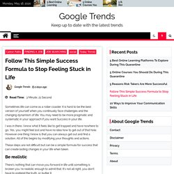 Follow This Simple Success Formula to Stop Feeling Stuck in Life - Google Trends
