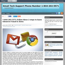1-844-202-5571 Follow these 2 steps to know whenever Gmail is down