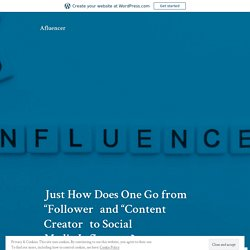 """Just How Does One Go from """"Follower"""" and """"Content Creator"""" to Social Media Influencer? – Afluencer"""