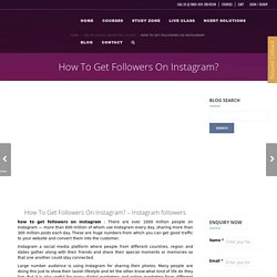 How To Get Followers On Instagram? Get Real & free insta followers