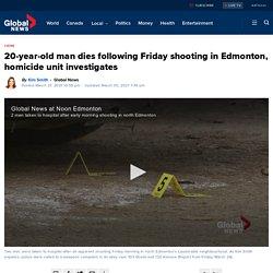 20-year-old man dies following Friday shooting in Edmonton, homicide unit investigates - Edmonton