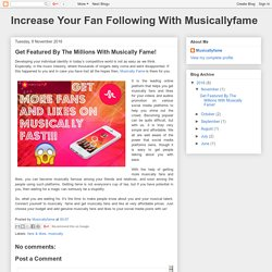 Increase Your Fan Following With Musicallyfame: Get Featured By The Millions With Musically Fame!