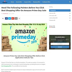 Heed The Following Pointers Before You Click Best Shopping Offer On Amazon Prime Day Sale