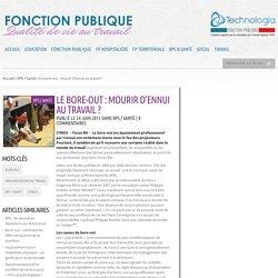 Le bore-out : mourir d'ennui au travail ? - Fonction Publique - Technologia