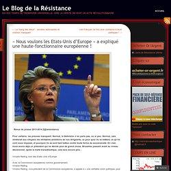 « Nous voulons les Etats-Unis d'Europe » a expliqué une haute-fonctionnaire européenne