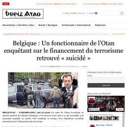 Belgique : Un fonctionnaire de l'Otan enquêtant sur le financement du terrorisme retrouvé «suicidé»