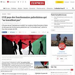 """L'UE paye des fonctionnaires palestiniens qui """"ne travaillent pas"""""""