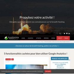 5 fonctionnalités cachées pour bien utiliser Google Analytics ! > Growth Hacking France