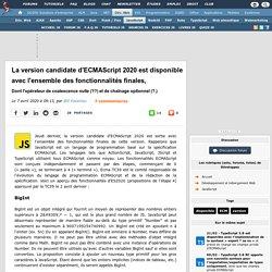 La version candidate d'ECMAScript 2020 est disponible avec l'ensemble des fonctionnalités finales, dont l'opérateur de coalescence nulle (??) et de chaînage optionnel (?.)