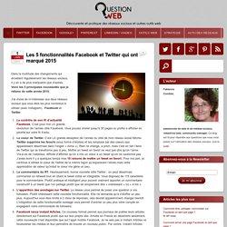 Les 5 fonctionnalités Facebook et Twitter qui ont marqué 2015 - QUESTION WEB