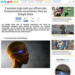 3 lunettes high-tech qui offrent des fonctionnalités inexistantes chez les Google Glass