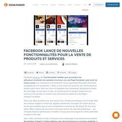 Facebook lance de nouvelles fonctionnalités pour la vente de produits et services - Socialshaker