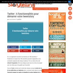 Twitter: 6 fonctionnalités pour démarrer votre tweetstory - Storytelling.fr