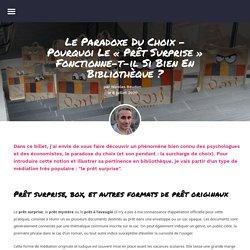 Le paradoxe du choix – Pourquoi le «prêt surprise» fonctionne-t-il si bien en bibliothèque ? – Nicolas Beudon