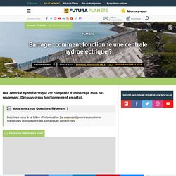Barrage : comment fonctionne une centrale hydroélectrique ?