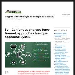 3e – Cahier des charges fonctionnel, approche classique, approche SysML – Blog de la technologie au collège du Caousou
