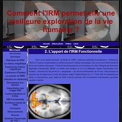 2. L'apport de l'IRM Fonctionnelle - Comment l'IRM permet-elle une meilleure exploration de la vie humaine ?