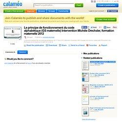 Calaméo - Le principe de fonctionnement du code alphabétique (GS maternelle) Intervention Michèle Drechsler, formation maternelle 2012