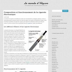 Composition et fonctionnement de la cigarette électronique