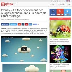 Cloudy – Le fonctionnement des nuages expliqué dans un adorable court métrage