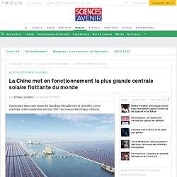 La Chine met en fonctionnement la plus grande centrale solaire flottante du monde - Sciencesetavenir.fr