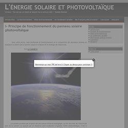 I- Principe de fonctionnement du panneau solaire photovoltaïque - L'énergie solaire et photovoltaïque