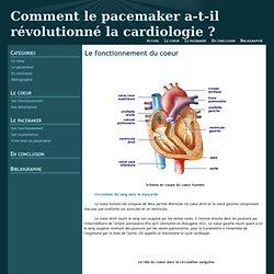 Le fonctionnement du coeur - Comment le pacemaker a-t-il révolutionné la cardiologie ?