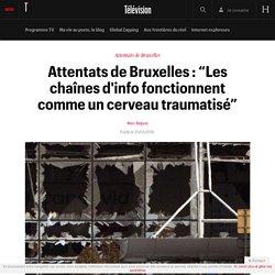 """Attentats de Bruxelles : """"Les chaînes d'info fonctionnent comme un cerveau traumatisé"""""""
