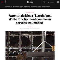 """Attentat de Nice : """"Les chaînes d'info fonctionnent comme un cerveau traumatisé"""""""