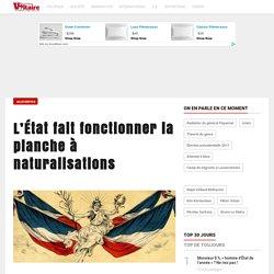L'État fait fonctionner la planche à naturalisations