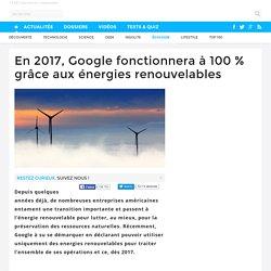 En 2017, Google fonctionnera à 100 % grâce aux énergies renouvelables