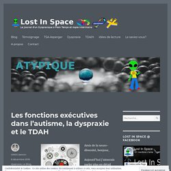 Les fonctions exécutives dans l'autisme, la dyspraxie et le TDAH – Lost in Space
