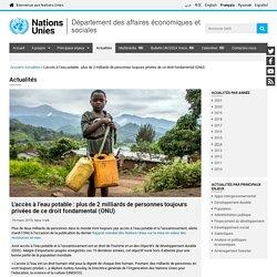 L'accès à l'eau potable : plus de 2 milliards de personnes toujours privées de ce droit fondamental (ONU)