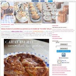 """Gâteau fondant et caramélisé aux pommes (sur le modèle de """"l'invisible"""" d'Eryn)"""