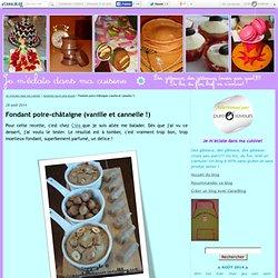 Fondant poire-châtaigne (vanille et cannelle !) - Je m'éclate dans ma cuisine!