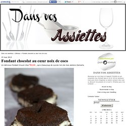 Fondant chocolat au cœur noix de coco - Dans vos assiettes