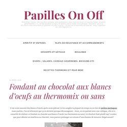 Fondant au chocolat aux blancs d'oeufs au thermomix ou sans