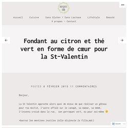 Fondant au citron et thé vert en forme de cœur pour la St-Valentin – Bienvenue chez Vero