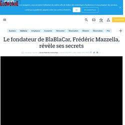 Le fondateur de BlaBlaCar, Frédéric Mazzella, révèle ses secrets - le Parisien