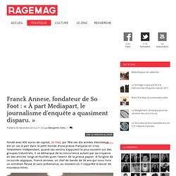 Franck Annese, fondateur de So Foot : « le journalisme d'enquête a quasiment disparu, sauf à Mediapart. »
