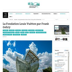 La Fondation Louis Vuitton par Frank Gehry