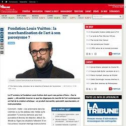 Fondation Louis Vuitton : la marchandisation de l'art à son paroxysme?