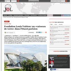 Fondation Louis Vuitton: un «vaisseau de verre» dans l'Ouest parisien