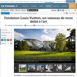Fondation Louis Vuitton, un vaisseau de verre dédié à l'art