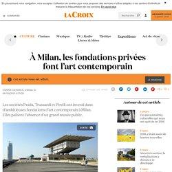 À Milan, les fondations privées font l'art contemporain - La Croix