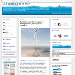 Fondations d'éoliennes posées : base gravitaire, monopieu ou jackets ?