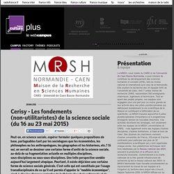 Cerisy - Les fondements (non-utilitaristes) de la science sociale (du 16 au 23 mai 2015) / MAISON DE LA RECHERCHE EN SCIENCES HUMAINES