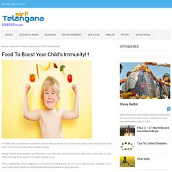 Food to boost your Child's Immunity!!!