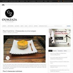 Raw Food & Co : Cheesecake cru à la mangue - Oumzaza.fr : Oumzaza.fr
