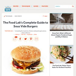 The Food Lab's Complete Guide to Sous Vide Burgers